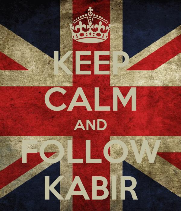 KEEP CALM AND FOLLOW KABIR