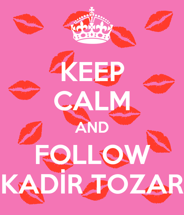 KEEP CALM AND FOLLOW KADİR TOZAR