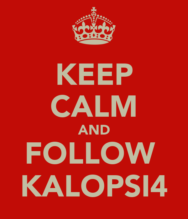 KEEP CALM AND FOLLOW  KALOPSI4