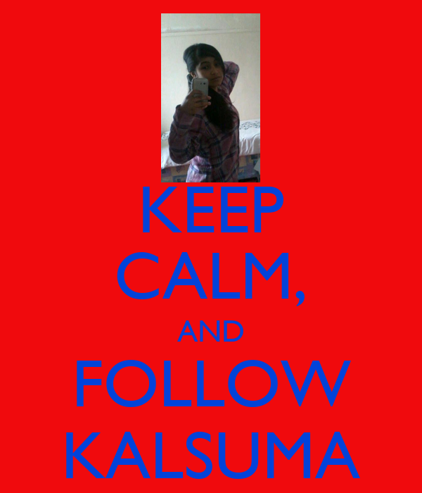 KEEP CALM, AND FOLLOW KALSUMA