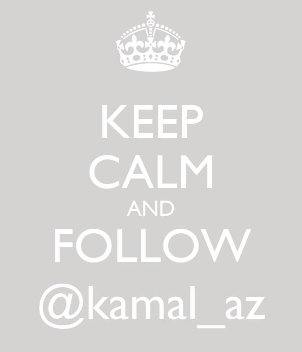 KEEP CALM AND FOLLOW @kamal_az