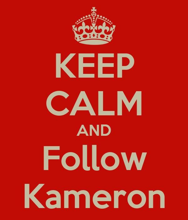 KEEP CALM AND Follow Kameron