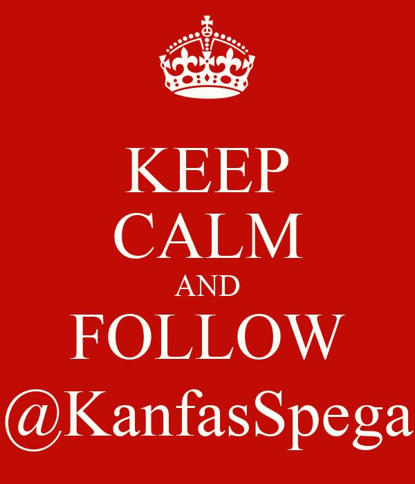 KEEP CALM AND FOLLOW @KanfasSpega