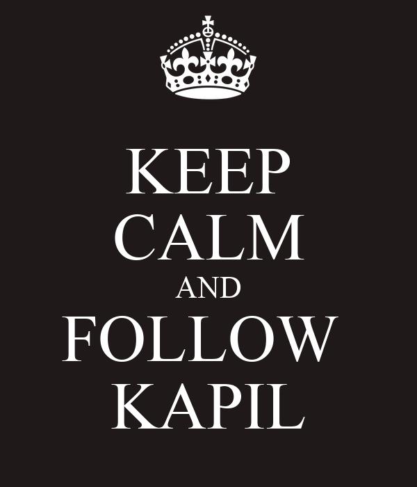 KEEP CALM AND FOLLOW  KAPIL