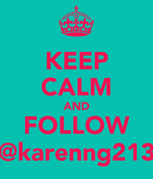 KEEP CALM AND FOLLOW @karenng213