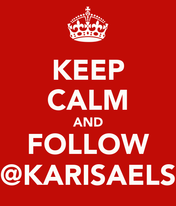 KEEP CALM AND FOLLOW @KARISAELS