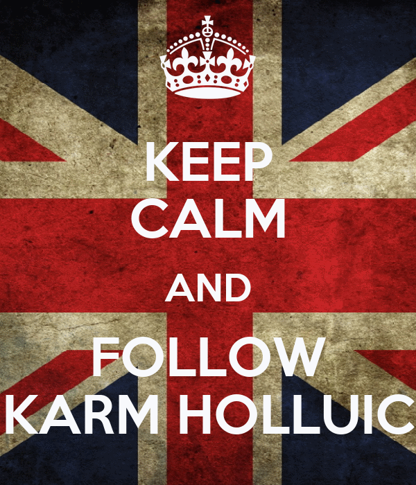 KEEP CALM AND FOLLOW KARM HOLLUIC