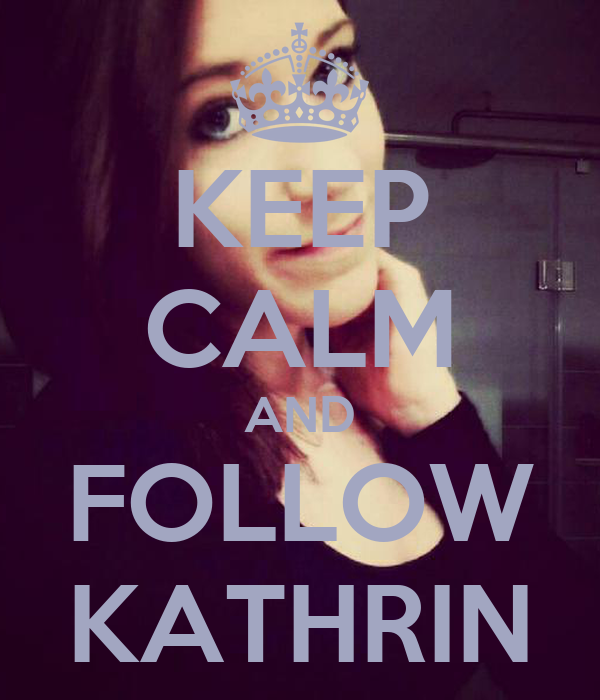 KEEP CALM AND FOLLOW KATHRIN