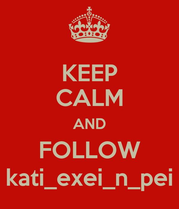 KEEP CALM AND FOLLOW kati_exei_n_pei