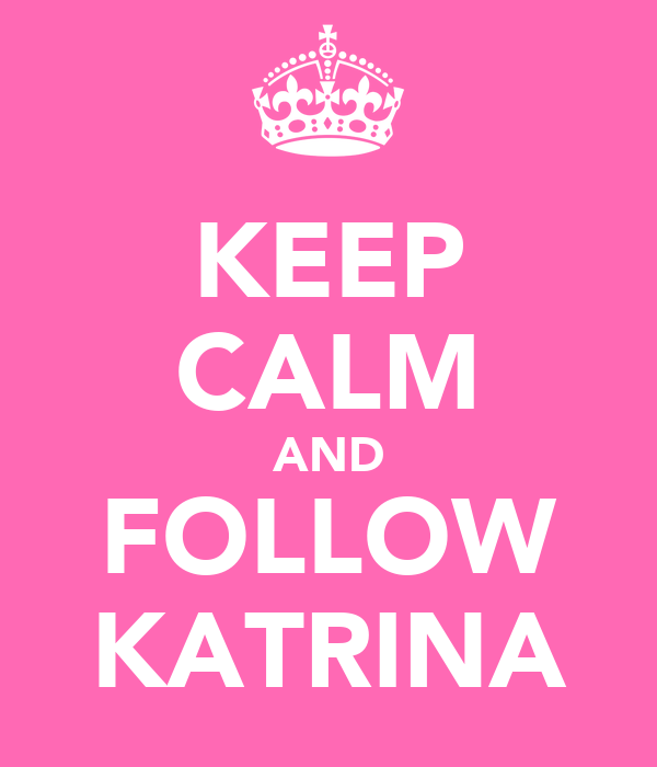KEEP CALM AND FOLLOW ♥KATRINA♥