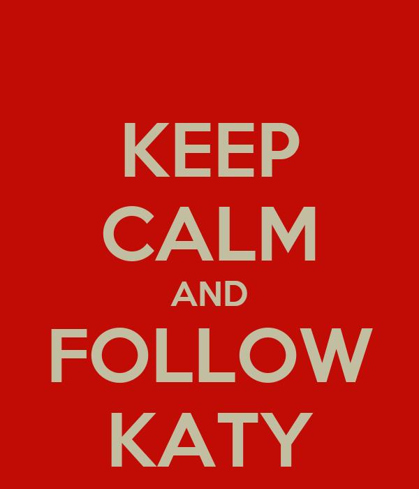 KEEP CALM AND FOLLOW KATY