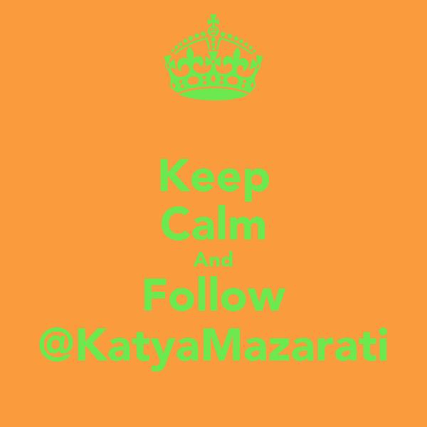 Keep Calm And Follow @KatyaMazarati