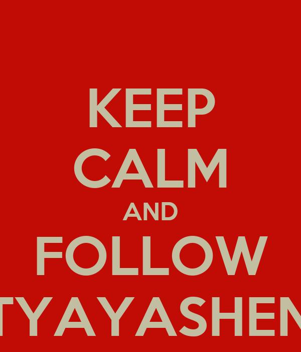 KEEP CALM AND FOLLOW KATYAYASHENKO