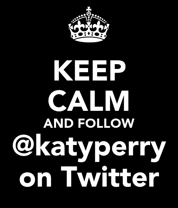 KEEP CALM AND FOLLOW @katyperry on Twitter