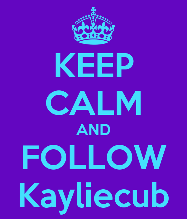 KEEP CALM AND FOLLOW Kayliecub