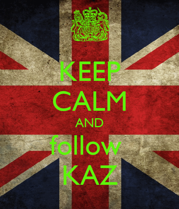 KEEP CALM AND follow  KAZ