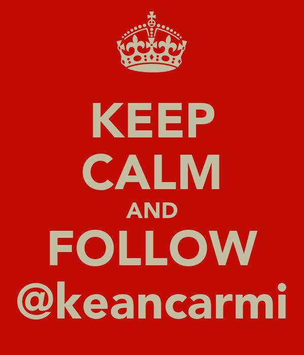 KEEP CALM AND FOLLOW @keancarmi