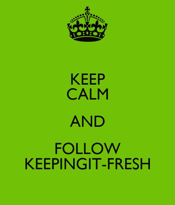 KEEP CALM AND FOLLOW KEEPINGIT-FRESH