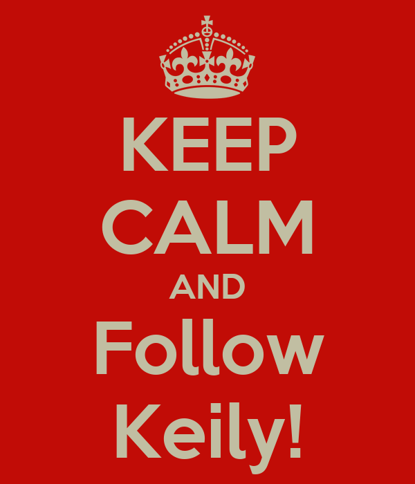 KEEP CALM AND Follow Keily!