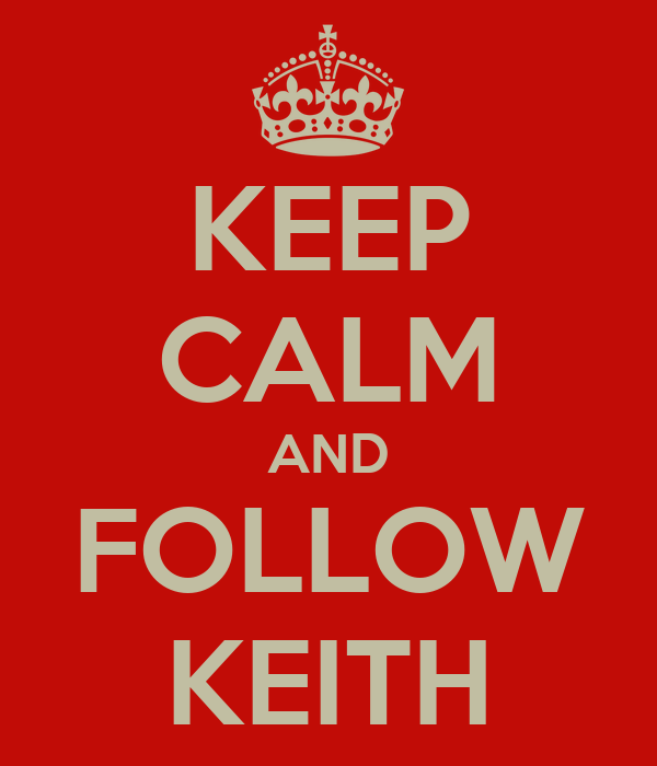 KEEP CALM AND FOLLOW KEITH