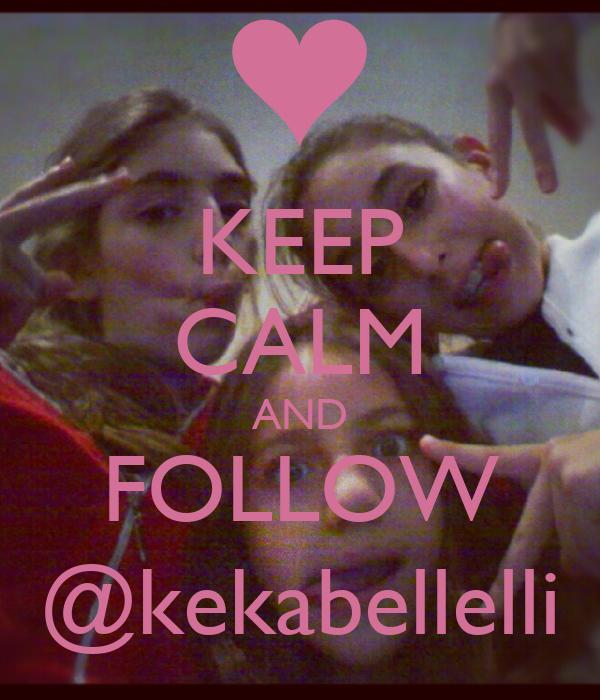 KEEP CALM AND FOLLOW @kekabellelli