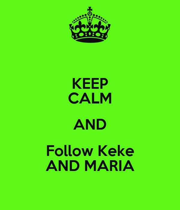 KEEP CALM AND Follow Keke AND MARIA