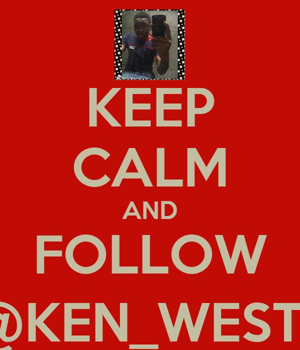 KEEP CALM AND FOLLOW @KEN_WEST_