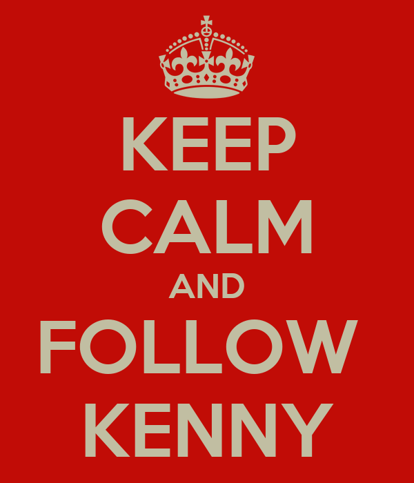 KEEP CALM AND FOLLOW  KENNY