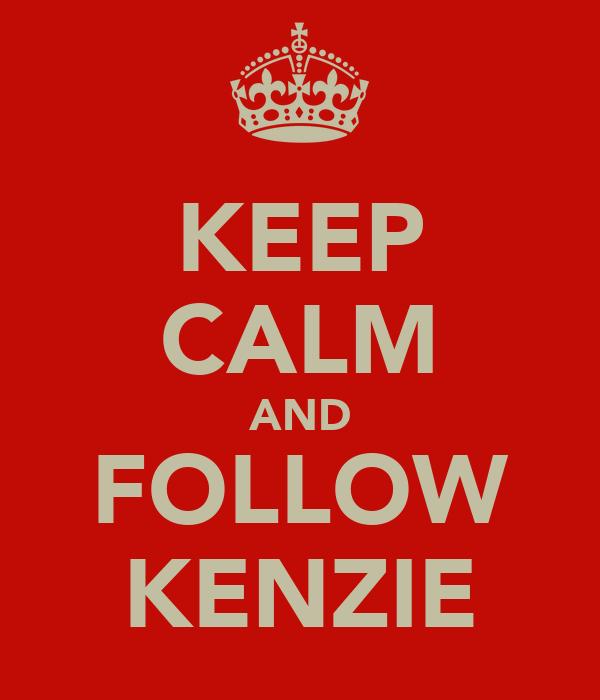 KEEP CALM AND FOLLOW KENZIE