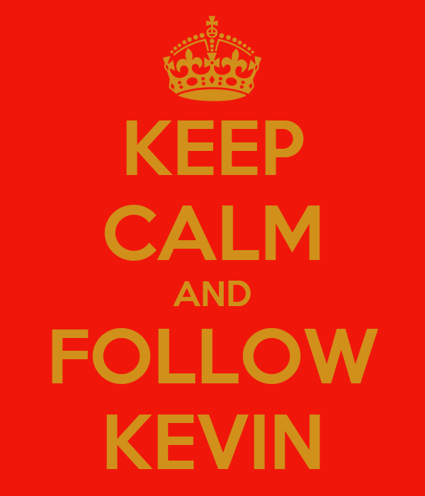 KEEP CALM AND FOLLOW KEVIN