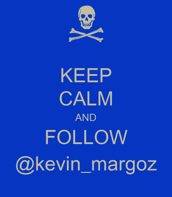 KEEP CALM AND FOLLOW @kevin_margoz