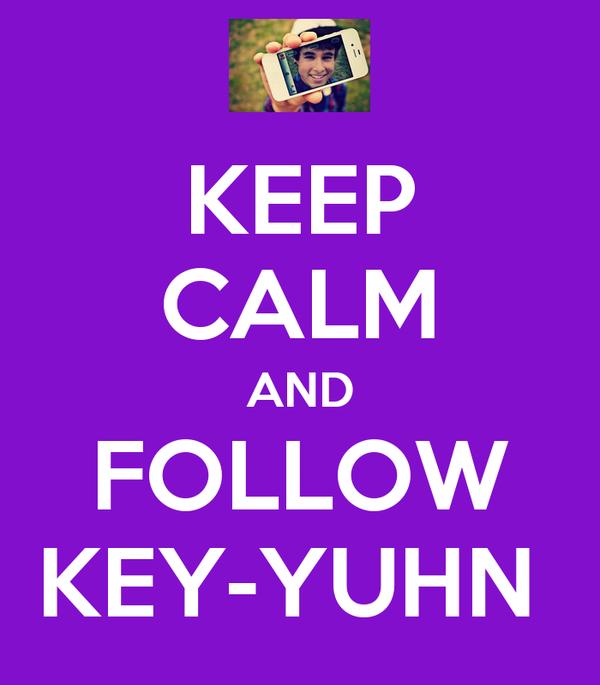 KEEP CALM AND FOLLOW KEY-YUHN