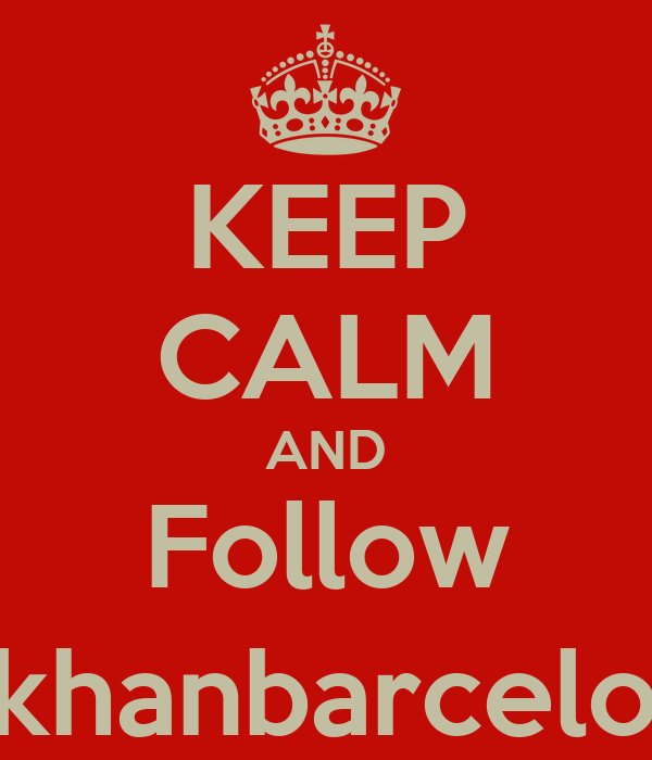 KEEP CALM AND Follow @khanbarcelona