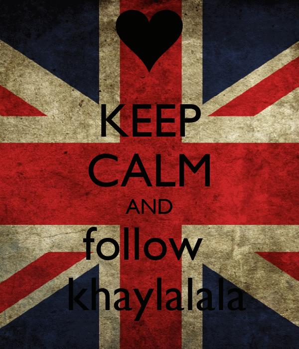 KEEP CALM AND follow   khaylalala