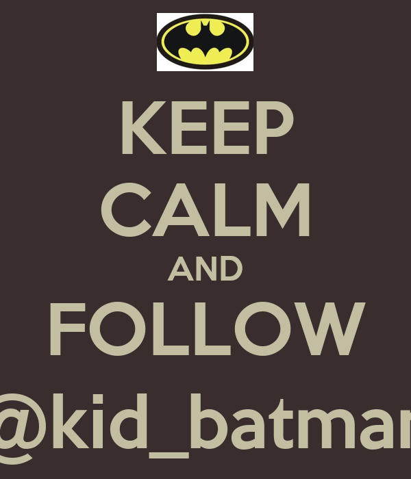 KEEP CALM AND FOLLOW @kid_batman