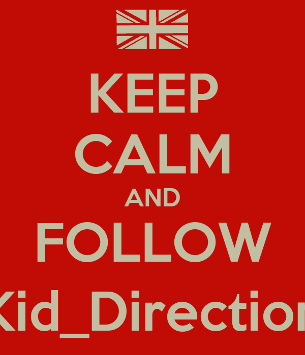 KEEP CALM AND FOLLOW @Kid_Directioner