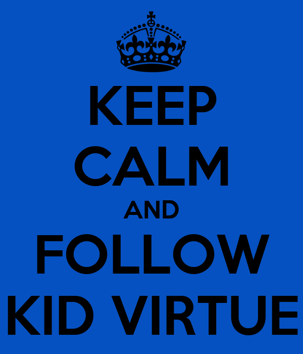 KEEP CALM AND FOLLOW KID VIRTUE
