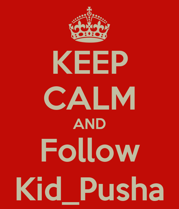 KEEP CALM AND Follow Kid_Pusha