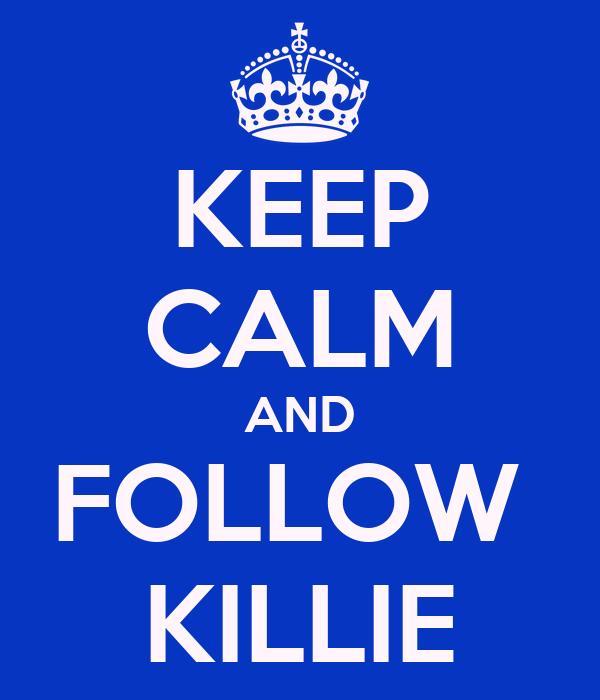 KEEP CALM AND FOLLOW  KILLIE