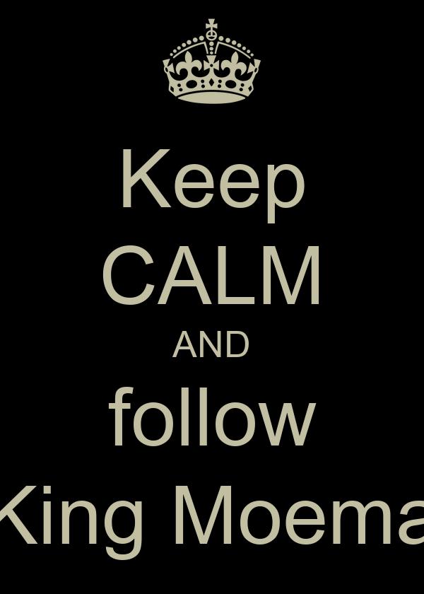 Keep CALM AND follow King Moema
