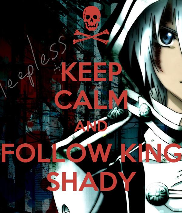 KEEP CALM AND FOLLOW KING SHADY