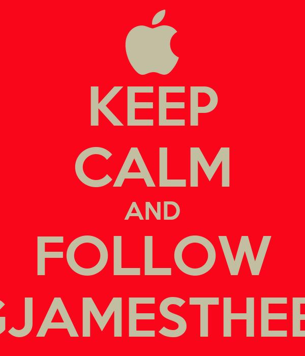 KEEP CALM AND FOLLOW KINGJAMESTHEBOSS