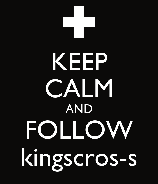 KEEP CALM AND FOLLOW kingscros-s