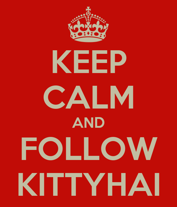 KEEP CALM AND FOLLOW KITTYHAI
