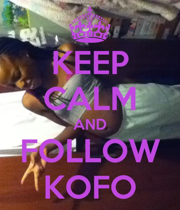 KEEP CALM AND FOLLOW KOFO