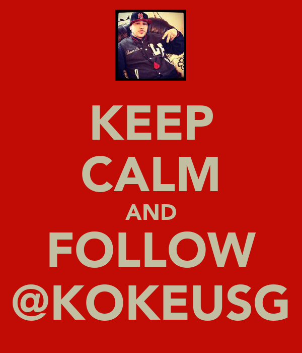 KEEP CALM AND FOLLOW @KOKEUSG