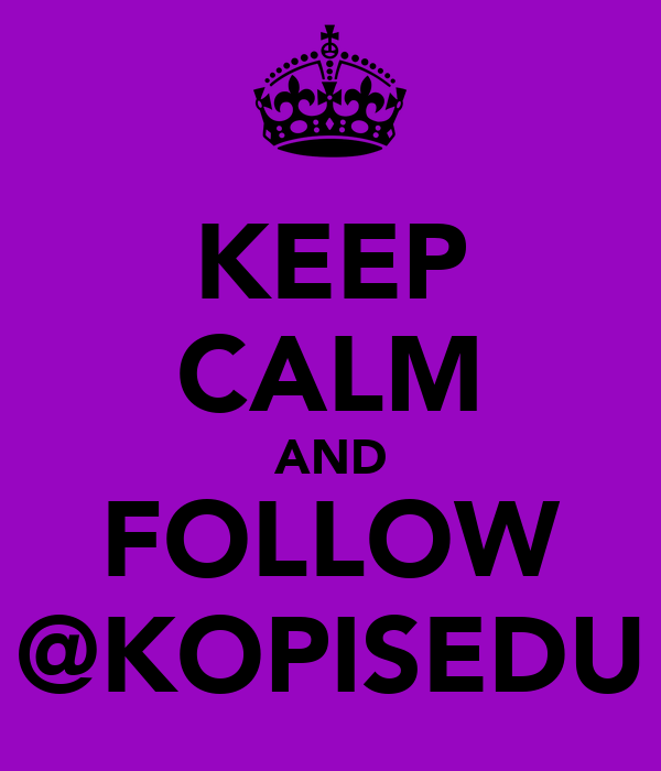 KEEP CALM AND FOLLOW @KOPISEDU