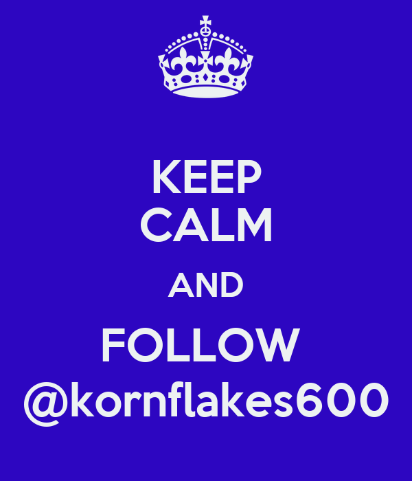 KEEP CALM AND FOLLOW  @kornflakes600