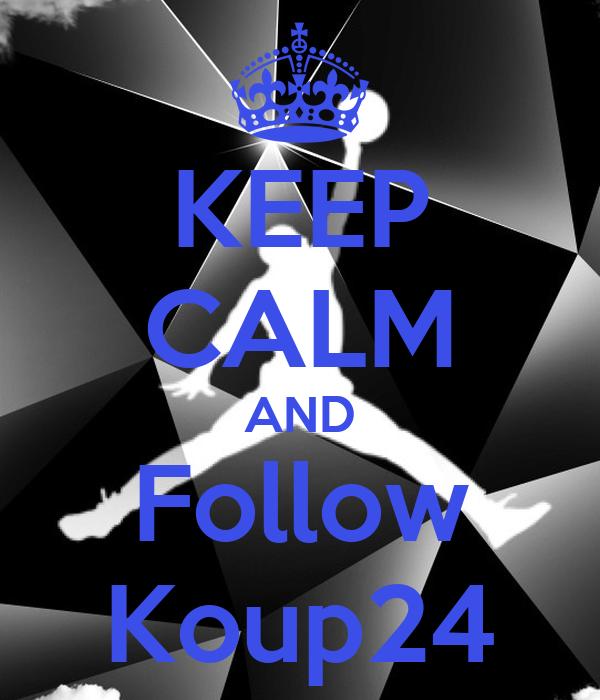 KEEP CALM AND Follow Koup24