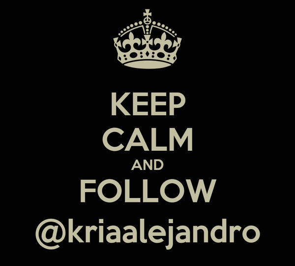 KEEP CALM AND FOLLOW @kriaalejandro